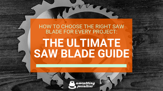 How to Choose the Right Saw Blade for Every Project