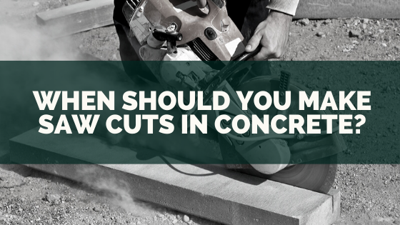 When Should You Make Saw Cuts in Concrete?