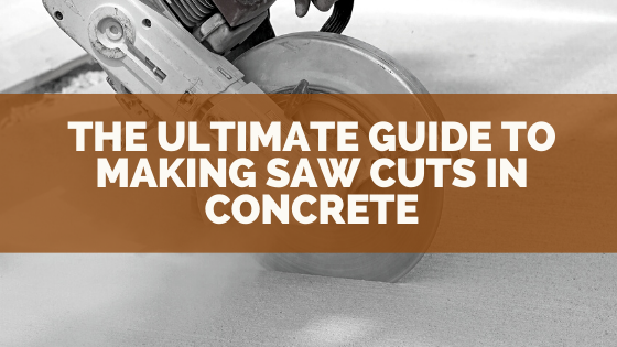 The Ultimate Guide to Making Saw Cuts in Concrete