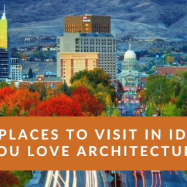 Top 6 Places to Visit in Idaho if You Love Architecture