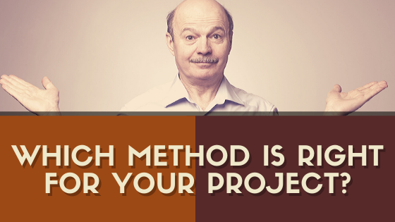 Which Method is Right for Your Project?