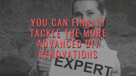 You can Finally Tackle the More Advanced DIY Renovations