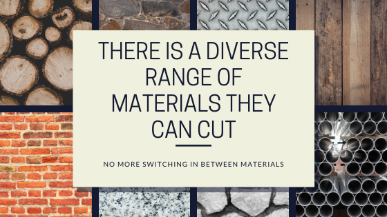 There is a Diverse Range of Materials They can cut