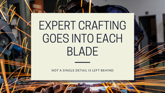 Expert Crafting Goes Into Each Blade