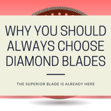 Why You Should Always Choose Diamond Blades