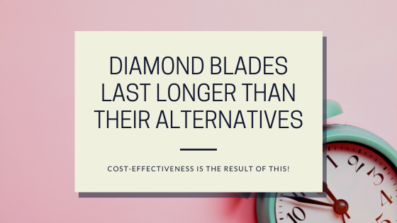 Diamond Blades Last Longer Than Their Alternatives