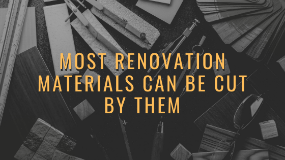 Most Renovation Materials can be cut by Them