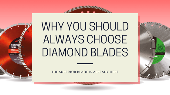 Why You Should Always Choose Diamond Blades