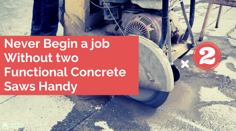 Never Begin a job Without two Functional Concrete Saws Handy