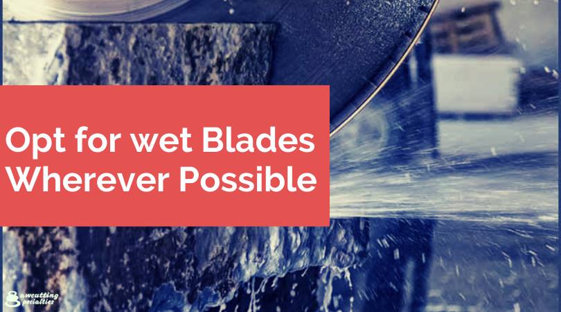 Opt for wet Blades Wherever Possible