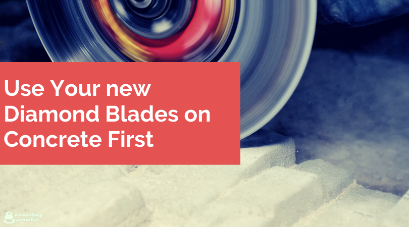 Use Your new Diamond Blades on Concrete First