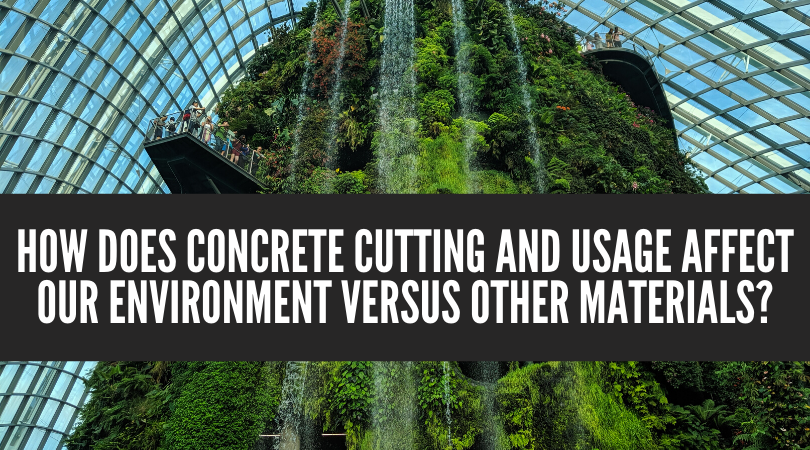 How Does Concrete Cutting and Usage Affect our Environment Versus Other Materials?