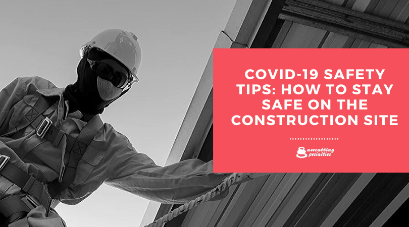 Covid-19 Safety Tips: How to Stay Safe on the Construction Site