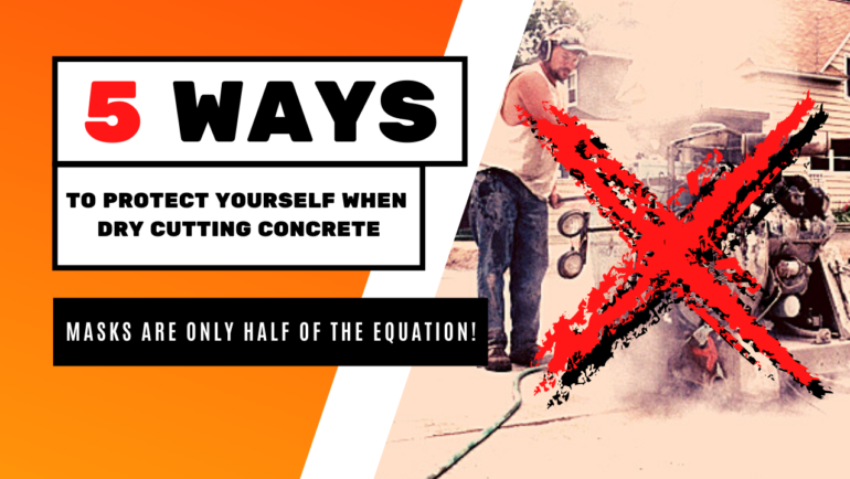 5 Ways to Protect Yourself When Dry Cutting Concrete